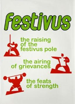 The Festivus celebration is summarized by three events: the raising of the Festivus pole, the airing of grievances and the feats of strength.